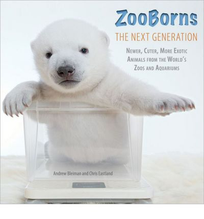 Zooborns: The Next Generation : Newer, Cuter, More Exotic Animals from the World's Zoos and Aquariums