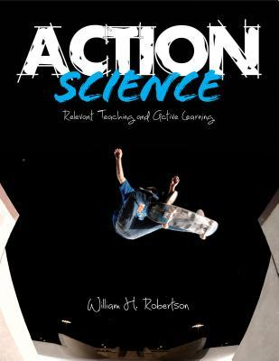 Action Science : Relevant Teaching and Active Learning