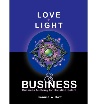 Love, Light & Business : Business Anatomy for Holistic Healers