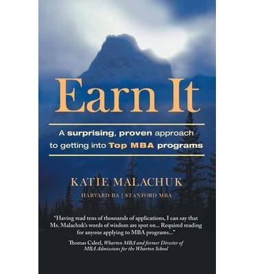 E-books free download for mobile Earn It : A Surprising and Proven Approach to Getting Into Top MBA Programs by Katie Malachuk 1452577242 em português