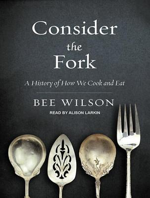 Consider the Fork - A History of How We Cook and Eat