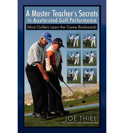 A Master Teacher's Secrets to Accelerated Golf Performance