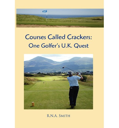 Courses Called Crackers : One Golfer's U.K. Quest