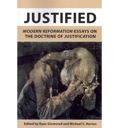 justified modern reformation essays on the doctrine of justification