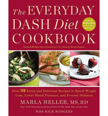 The Everyday DASH Diet Cookbook : Over 150 Fresh and Delicious Recipes to Speed Weight Loss, Lower Blood Pressure, and Prevent Diabetes