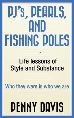 Pj's, Pearls, and Fishing Poles : Life Lessons of Style and Substance