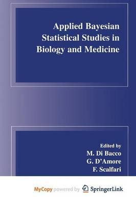 Applied Bayesian Statistical Studies in Biology and Medicine