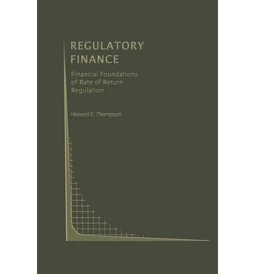 Regulatory Finance : Financial Foundations of Rate of Return Regulation
