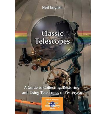 Classic Telescopes : a Guide to Collecting, Restoring, and Using Telescopes of Yesteryear