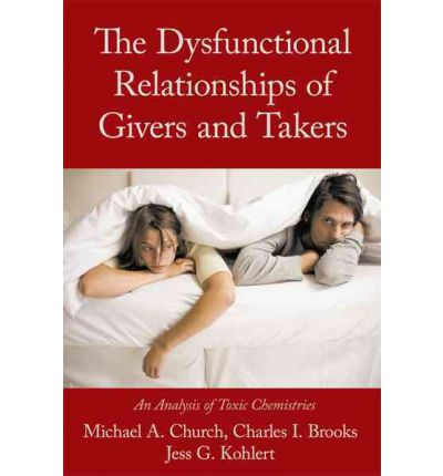 The Dysfunctional Relationships of Givers and Takers : An Analysis of Toxic Chemistries