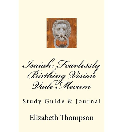 Isaiah : Fearlessly Birthing Vision Vade Mecum: Study Guide & Journal