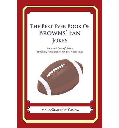 The Best Ever Book of Browns' Fan Jokes : Lots and Lots of Jokes Specially Repurposed for You-Know-Who
