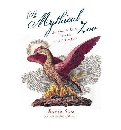 The Mythical Zoo : Animals in Myth, Legend, and Literature