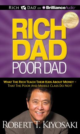 Rich Dad, Poor Dad : What the Rich Teach Their Kids about Money - That the Poor and Middle Class Do Not!