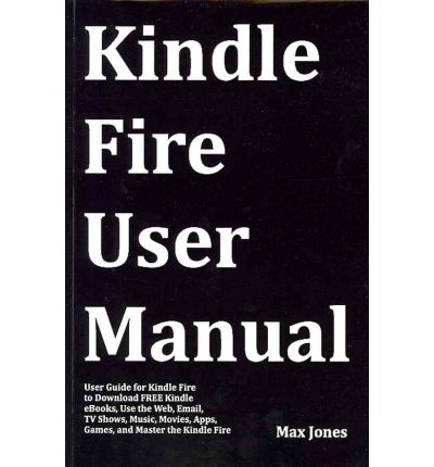 kindle fire user manual dr max jones 9781469988078 kindle fire user manual instructions kindle fire user manual for dummies