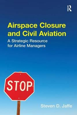 Airspace Closure and Civil Aviation : A Strategic Resource for Airline Managers