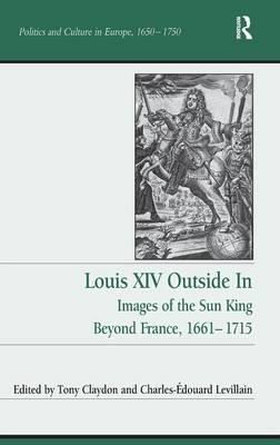 Louis XIV Outside in : Images of the Sun King Beyond France, 1661-1715