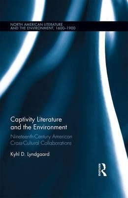 Captivity Literature and the Environment : Nineteenth-Century American Cross-Cultural Collaborations