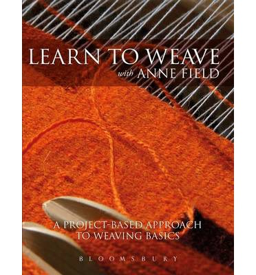 Learn to Weave with Anne Field : A Project-based Approach to Learning Weaving Basics