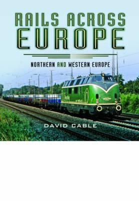 Rails Across Europe : Northern and Western Europe