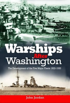 Warships After Washington : The Development of the Five Major Fleets 1922-1930