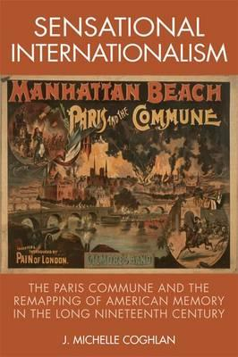 Sensational Internationalism : The Paris Commune and the Remapping of American Memory in the Long Nineteenth Century