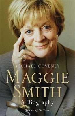 Maggie Smith : A Biography