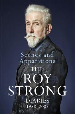 Scenes and Apparitions : The Roy Strong Diaries 1988-2003