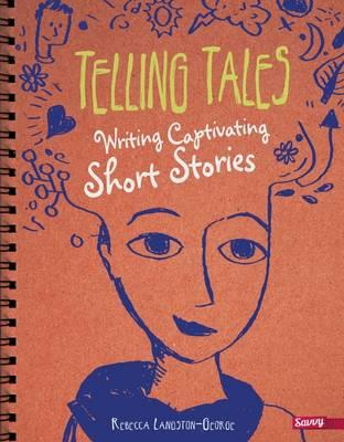 Telling Tales : Writing Captivating Short Stories