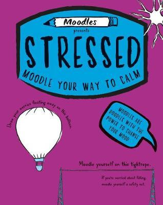Moodles Presents Stressed : Moodle Your Way to Calm