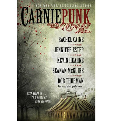 Carniepunk : A Collection of Riveting Stories from