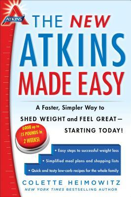 The New Atkins Made Easy : A Faster, Simpler Way to Shed Weight and Feel Great--Starting Today!