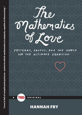 The Mathematics of Love : Patterns, Proofs, and the Search for the Ultimate Equation