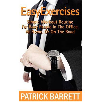 Easy Exercises : Simple Workout Routine for Busy People in the Office, at Home, or on the Road