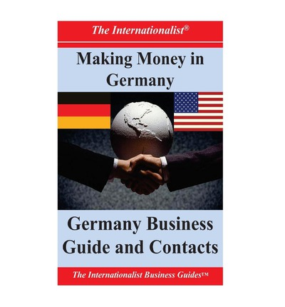 Making Money in Germany : Germany Business Guide and Contacts
