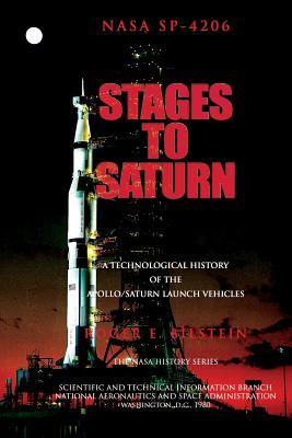 Stages to Saturn : A Technological History of the Apollo/Saturn Launch Vehicles