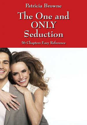 The One and Only Seduction : 56 Chapters Easy Reference