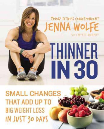 Thinner in 30 : Small Changes That Add Up to Big Weight Loss in Just 30 Days