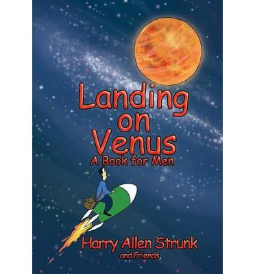 Landing on Venus : Finding Happiness in Your Wife and Your Life
