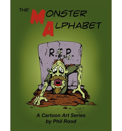 The Monster Alphabet : A Cartoon Art Series by Phil Rood