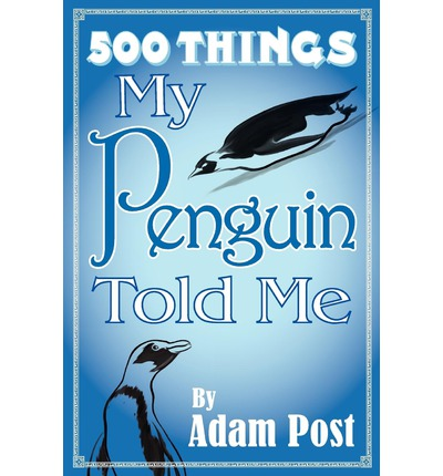 500 Things My Penguin Told Me