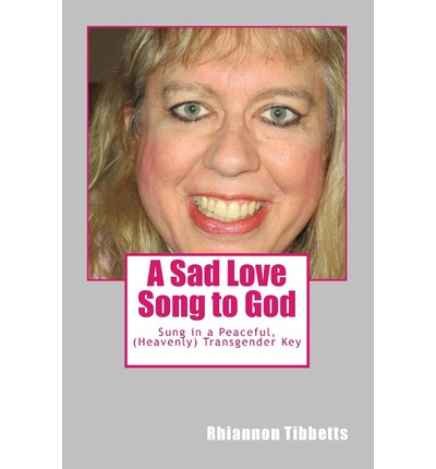 A Sad Love Song to God : Sung in a Peaceful, (Heavenly) Transgender Key