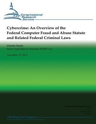 Cybercrime An Overview Of The Federal Computer Fraud And Abuse Statute And Related Federal Criminal Laws