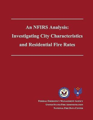 An Nfirs Analysis : Investigating City Characteristics and Residential Fire Rates