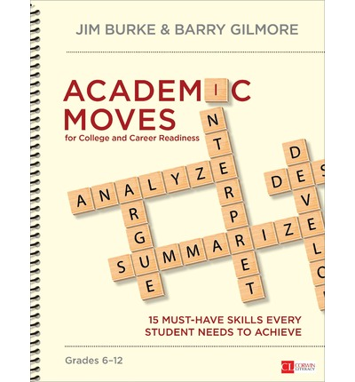 Academic Moves for College and Career Readiness: Grades 6-12 : 15 Must-Have Skills Every Student Needs to Achieve