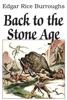 Back To The Stone Age Edgar Rice Burroughs 9781483706337 border=