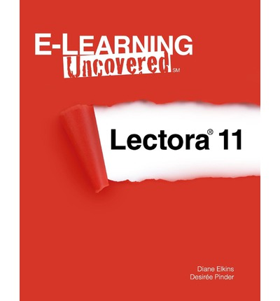 E-Learning Uncovered : Lectora 11