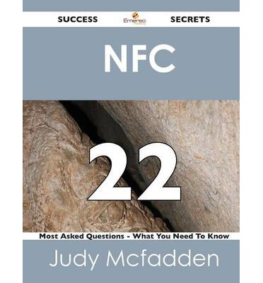 Nfc 22 Success Secrets - 22 Most Asked Questions on Nfc - What You Need to Know