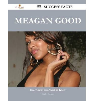 Meagan Good 98 Success Facts - Everything You Need to Know about Meagan Good