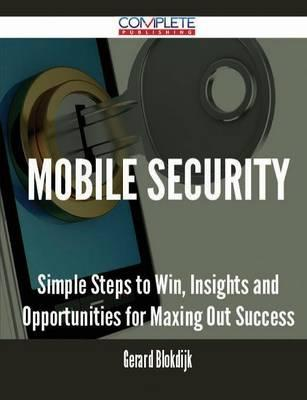 Mobile Security - Simple Steps to Win, Insights and Opportunities for Maxing Out Success